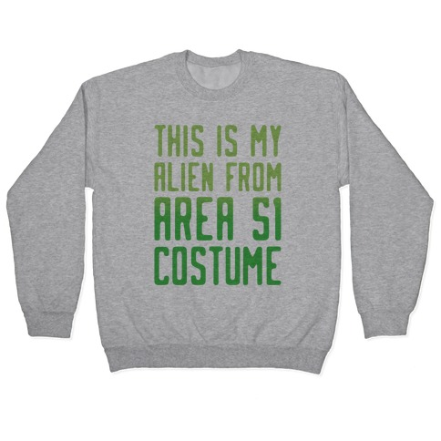 This Is My Alien From Area 51 Costume Parody Pullover