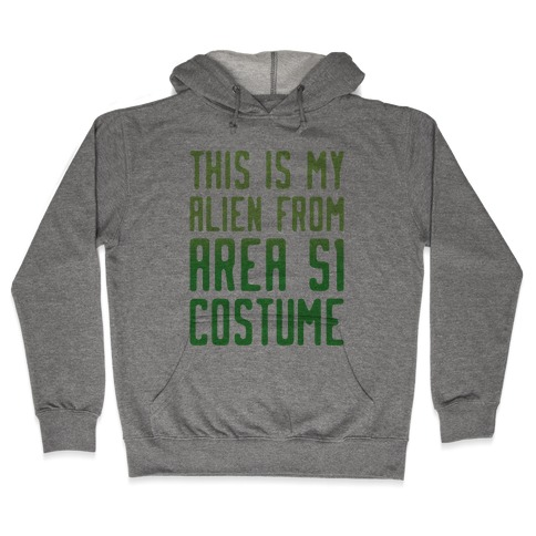 This Is My Alien From Area 51 Costume Parody Hooded Sweatshirt