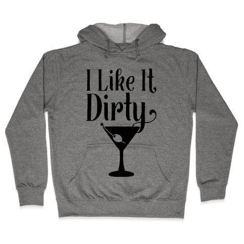 I Like It Dirty Hooded Sweatshirt
