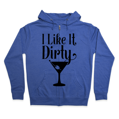 I Like It Dirty  Zip Hoodie