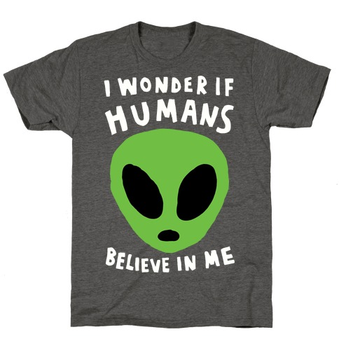 I Wonder If Aliens Believe In Me T-Shirt