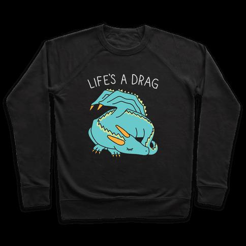 Life's A Drag Dragon Pullover