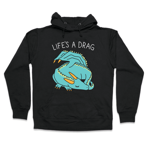 Life's A Drag Dragon Hooded Sweatshirt