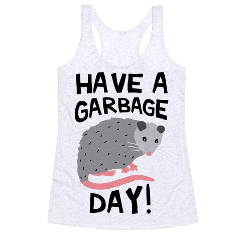 Have A Garbage Day Opossum  Racerback Tank Top