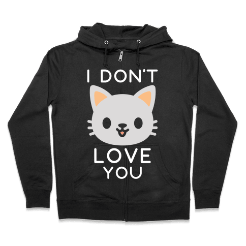 I Don't Love You Zip Hoodie