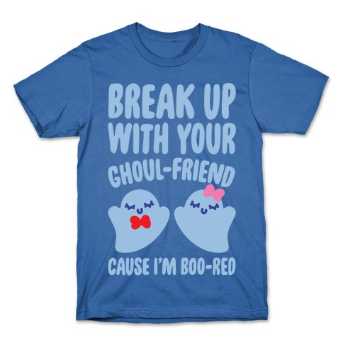 Break Up With Your Ghoul Friend Parody White Print T-Shirt