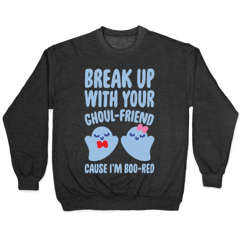 Break Up With Your Ghoul Friend Parody White Print Pullover