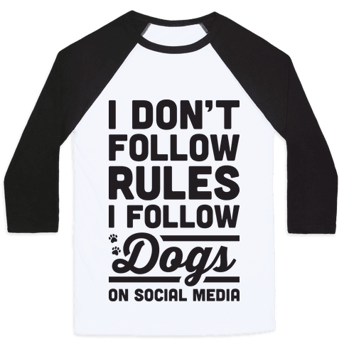 I Dont Follow Rules I Follow Dogs On Social Media