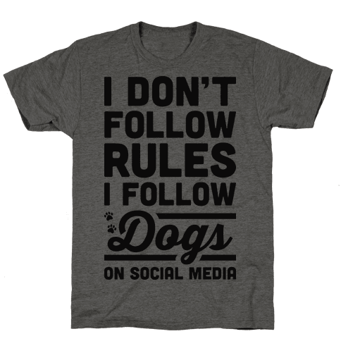 I Don't Follow Rules I Follow Dogs On Social Media Mens T-Shirt