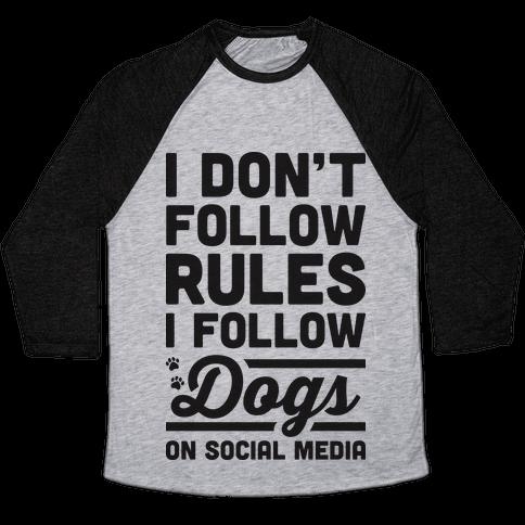 I Don't Follow Rules I Follow Dogs On Social Media Baseball Tee