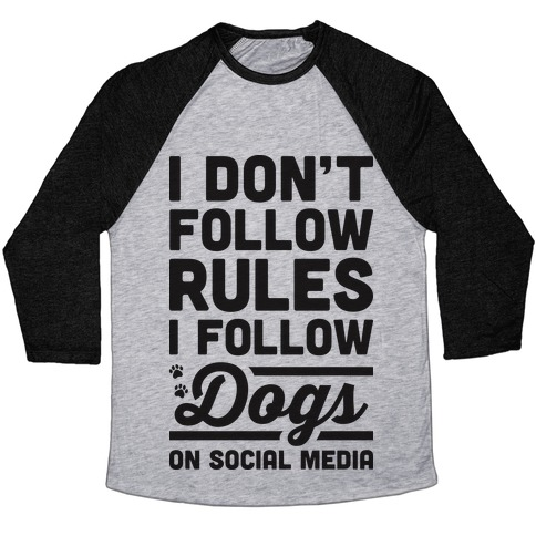 I Don't Follow Rules I Follow Dogs On Social Media Baseball Tee