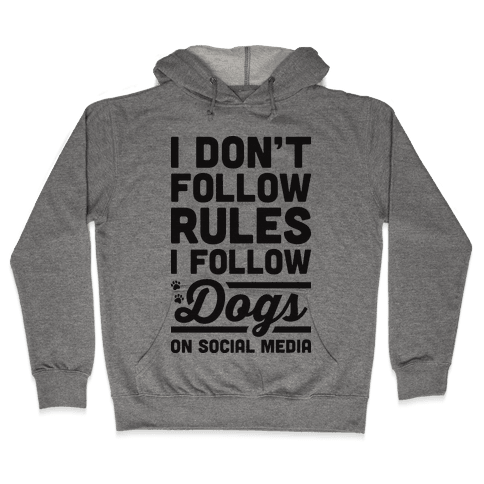 I Don't Follow Rules I Follow Dogs On Social Media Hooded Sweatshirt