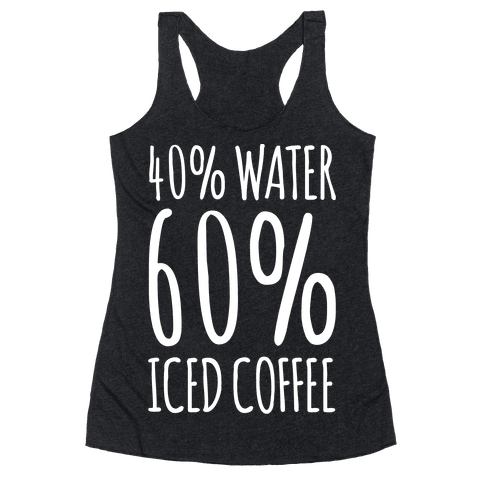 40 Percent Water 60 Percent Iced Coffee White Print Racerback Tank Top