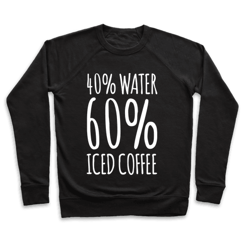 40 Percent Water 60 Percent Iced Coffee White Print Pullover