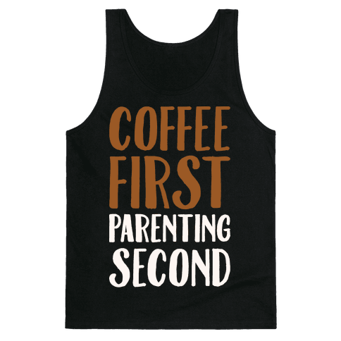 Coffee First Parenting Second White Print  Tank Top