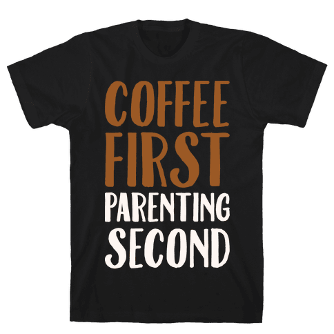 Coffee First Parenting Second White Print  Mens T-Shirt