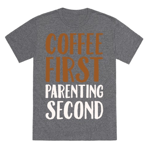 Coffee First Parenting Second White Print T-Shirt