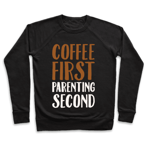 Coffee First Parenting Second White Print  Pullover