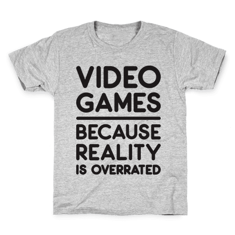 Video Games Because Reality Is Overrated Kids T-Shirt