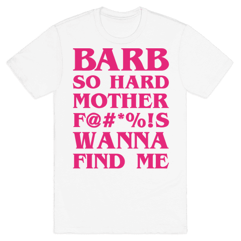 Barb So Hard Parody (Edited)  Mens T-Shirt