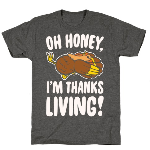 Oh Honey I'm Thanksliving Parody White Print T-Shirt