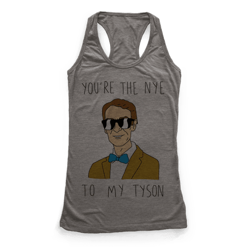 You're The Nye To My Tyson Racerback Tank Top