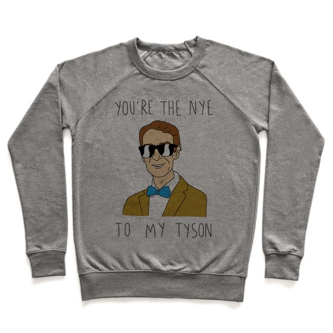 You're The Nye To My Tyson Pullover