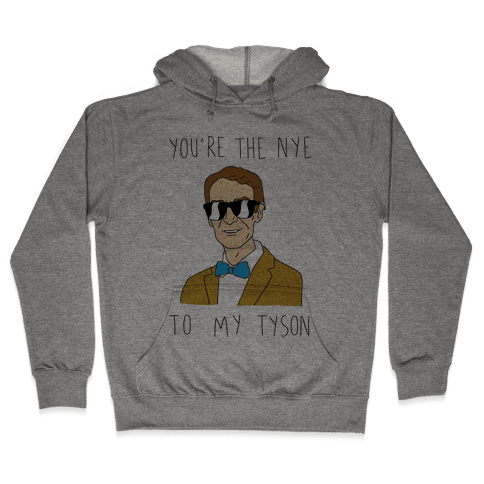 You're The Nye To My Tyson Hooded Sweatshirt