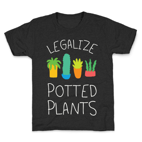 Legalize Potted Plants Kids T-Shirt