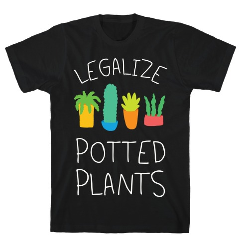 Legalize Potted Plants T-Shirt