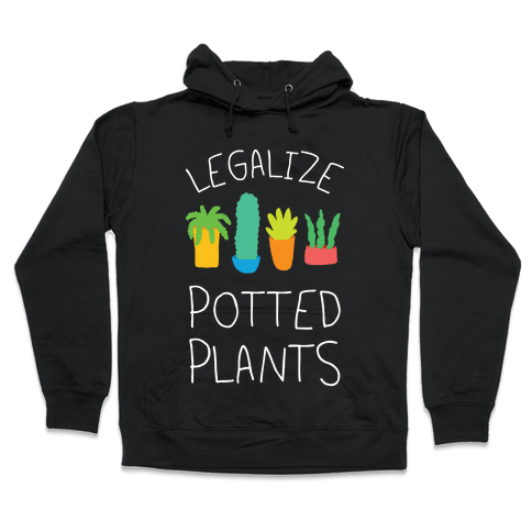 Legalize Potted Plants Hooded Sweatshirt