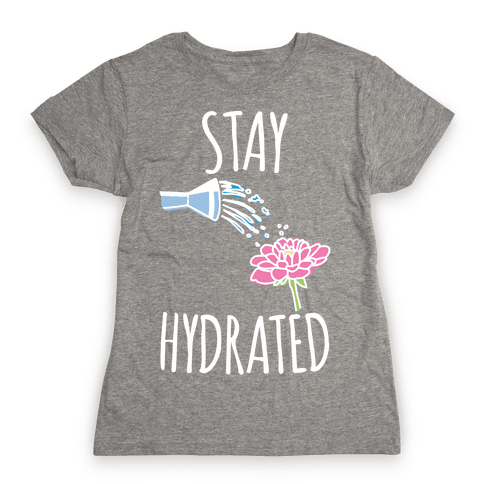 Stay Hydrated White Print Womens T-Shirt
