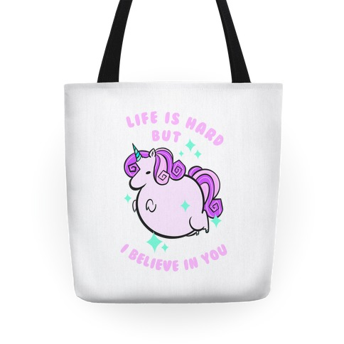 Life Is Hard But I Believe In You Tote