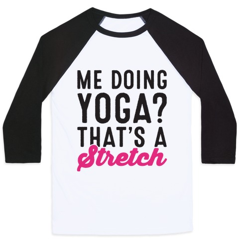 Me Doing Yoga That's A Stretch Baseball Tee