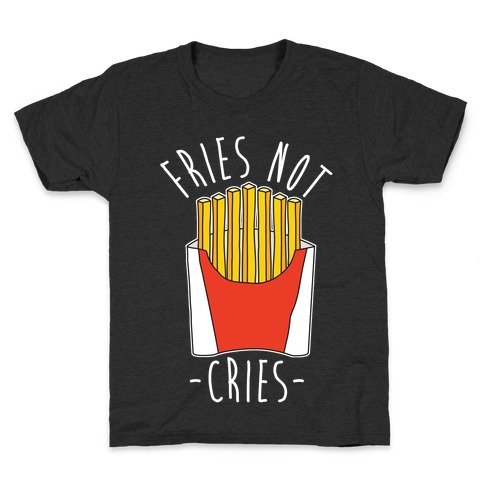 Fries Not Cries Kids T-Shirt