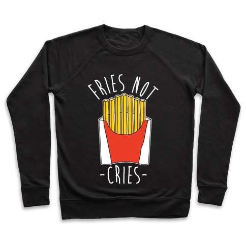 Fries Not Cries Pullover