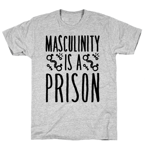 Masculinity Is A Prison Mens T-Shirt