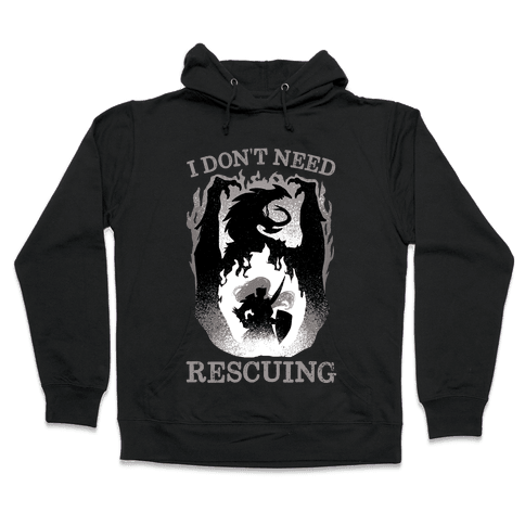 I Don't Need Rescuing Hooded Sweatshirt
