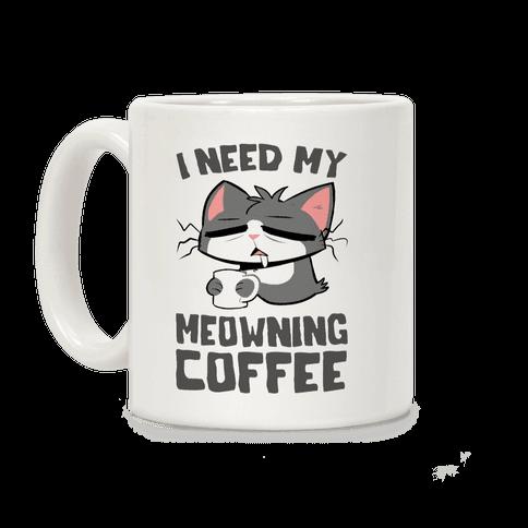 I Need My Meowning Coffee Coffee Mug