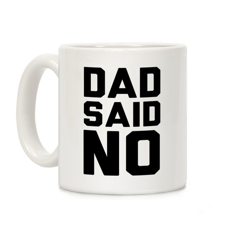 Dad Said No Coffee Mug