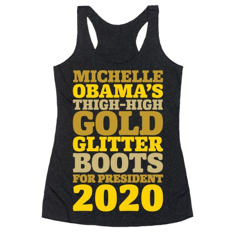 Michelle Obama's Thigh-High Gold Glitter Boots For President 2020 White Print Racerback Tank Top