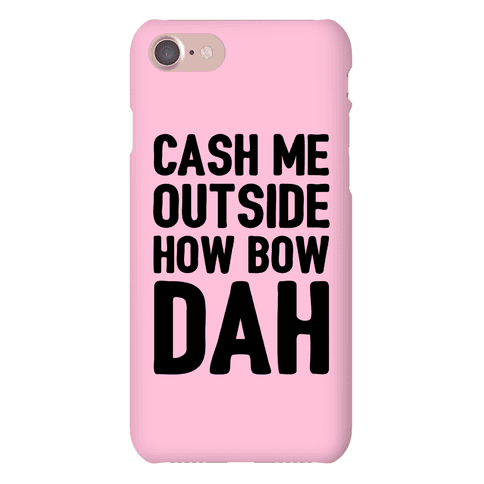 Cash Me Outside How Bow Dah  Phone Case