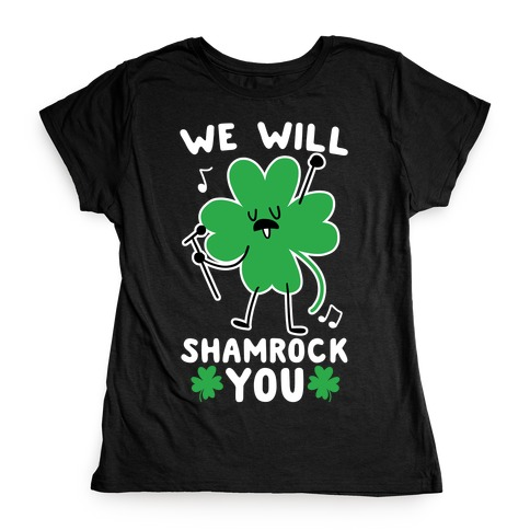 We Will Shamrock You Womens T-Shirt