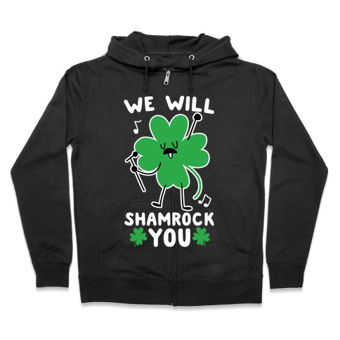We Will Shamrock You Zip Hoodie