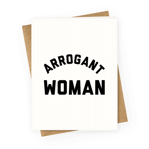Arrogant Woman Greeting Card