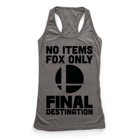 No Items, Fox Only, Final Destination Racerback Tank Top