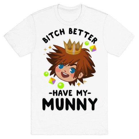 Bitch Better Have My Munny Sora T-Shirt