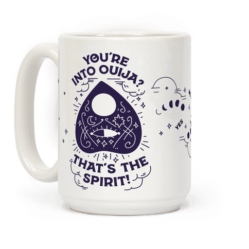 You're Into Ouija? That's the Spirit Coffee Mug