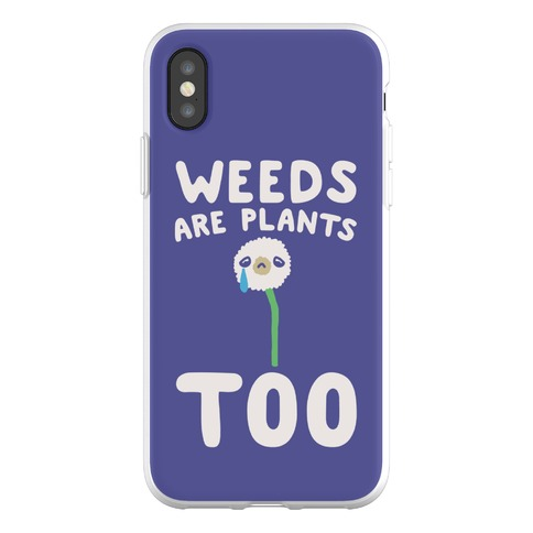 Weeds Are Plants Too Phone Flexi-Case