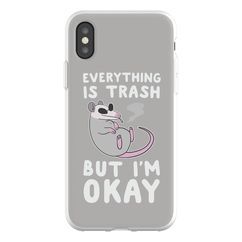 Everything is Trash, But I'm Okay Phone Flexi-Case